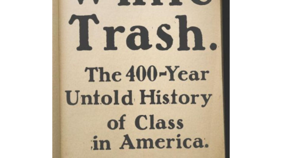 White Trash: The 400-Year Untold History of Class in America, Nancy Isenberg (Viking)