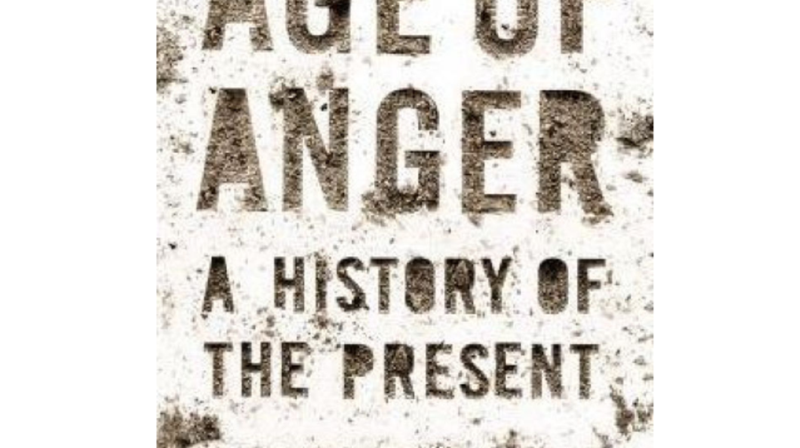 Age of Anger: A History of the Present, Pankaj Mishra (Farrar, Straus and Giroux)